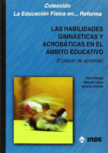 Habilidades Gimnasticas y Acrobaticas En El Ambito Educativo por Elisa Estape, Ignacio Grande, Manuel Lopez