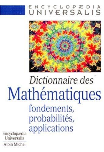 DICTIONNAIRE DES MATHEMATIQUES. Fondements, probabilités, applications