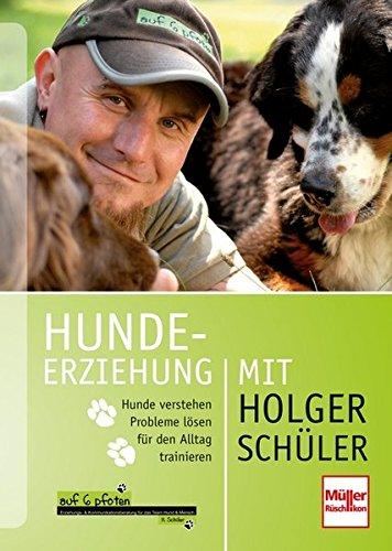 Hundeerziehung mit Holger Schüler: Hunde verstehen - Probleme lösen - für den Alltag trainieren