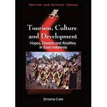 Tourism, Culture and Development: Hopes, Dreams and Realities in East Indonesia (Tourism and Cultural Change)
