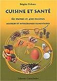 Cuisine et santé. 60 menus et 400 recettes, allergies et intolérances alimentaires