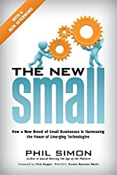 The New Small: How a New Breed of Small Businesses Is Harnessing the Power of Emerging Technologies by Phil Simon (2010-11-25)