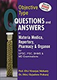 Objective Type Questions and Answers in Materia Medica, Repertory, Pharmacy & Organon: For UPSC, PSC, BHMS & M.D Examinations: 1