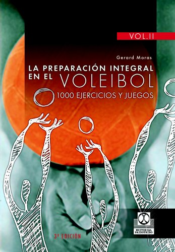 PREPARACIÓN INTEGRAL EN EL VOLEIBOL.1000 Ejercicios y juegos, LA (3 Vol.) (Deportes) por Gerard Moras