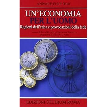 Un'economia Per L'uomo. Ragioni Dell'etica E Provocazione Della Fede