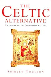 The Celtic Alternative: A Study of the Christianity We Lost