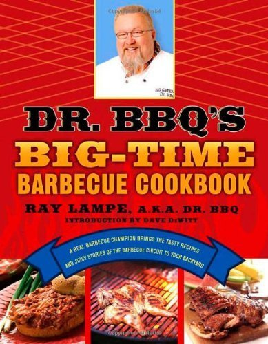 Dr. BBQ's Big-Time Barbecue Cookbook: A Real Barbecue Champion Brings the Tasty Recipes and Juicy Stories of the Barbecue Circuit to Your Backyard by Lampe, Ray (2005) Paperback