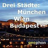 Drei Städte: München. Wien. Budapest