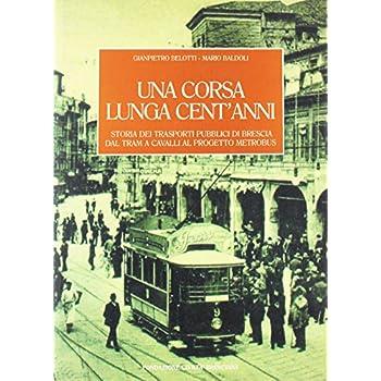 Una Corsa Lunga Cent'anni. Storia Dei Trasporti Pubblici Dal Tram A Cavalli Al Progetto Metrobus
