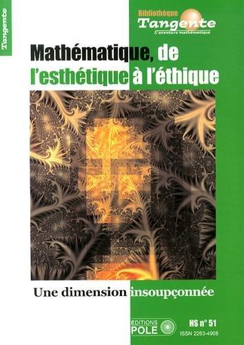 Tangente, Hors-série N° 51 : Mathématiques : de l'esthétique à l'éthique : Une dimension insoupçonnée par Daniel Justens
