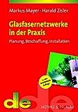Glasfasernetzwerke in der Praxis: Planung, Beschaffung, Installation (de-Fachwissen)