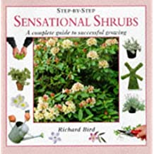Step-By-Step Sensational Shrubs: The Complete Guide to Successful Growing