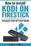 How to install Kodi on Firestick: An easy step by step guide (English Edition)