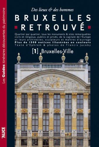 Bruxelles retrouvé tome 1 - Bruxelles-Ville (01) par Ephrem