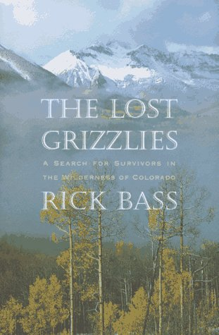 The Lost Grizzlies: A Search for Survivors in the Wilderness of Colorado por Rick Bass