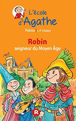 L'ecole d'Agathe/Les mercredis d'Agathe/C'est moi Agathe !: Robin, seigneur du