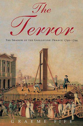 The Terror: The Shadow of the Guillotine: France 1792--1794 (English Edition)
