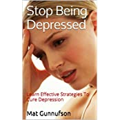 Stop Being Depressed:Suicidal Tendencies and Unhappiness,Become Happy: Learn Effective Strategies To Cure Depression (English Edition)