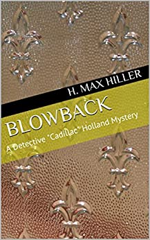 Blowback: A Detective Cadillac Holland Mystery (Detective Cadillac Holland Mystery Series Book 0) by [Hiller, H. Max]