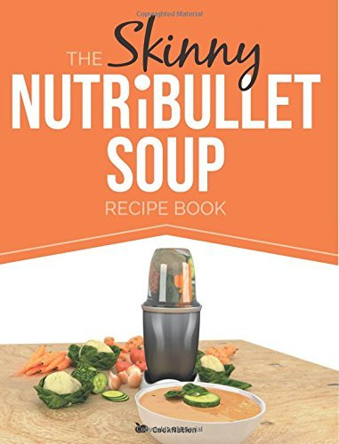The Skinny NUTRiBULLET Soup Recipe Book: Delicious, Quick & Easy, Single Serving Soups & Pasta Sauces For Your Nutribullet. All Under 100, 200, 300 & 400 Calories. by CookNation(2014-08-22)