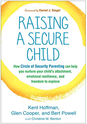 Raising a Secure Child: How Circle of Security Parenting Can Help You Nurture Your Child's Attachment, Emotional Resilience, and Freedom to Explore (English Edition) (Baby Cos)