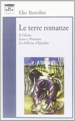 Le terre romanze. Il Ghebo. Icaro e Petronio. La bellezza d'Ippolita (Il rosone. Invenzione) por Elio Bartolini