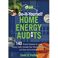Do-It-Yourself Home Energy Audits: 101 Simple Solutions to Lower Energy Costs, Increase Your Home