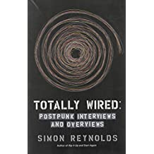 Totally Wired: Postpunk Interviews and Overviews
