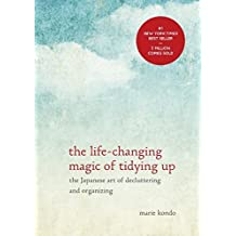 The Life-Changing Magic of Tidying Up: The Japanese Art of Decluttering and Organizing by Marie Kondo (2014-10-14)