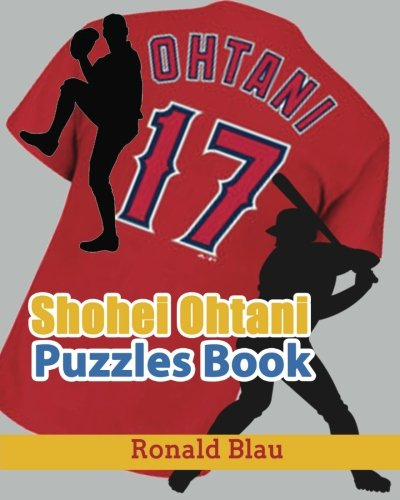 Shohei Ohtani Puzzles Book: Shohei Ohtani Word Searches, Cryptograms, Alphabet Soups, Dittos, Piece By Piece Puzzles All You Want to Challenge to Keep Your Brain Young: Volume 1 por Ronald Blau