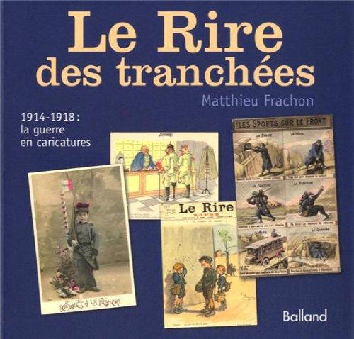 LE RIRE DES TRANCHÉES. 1914-1917 : la guerre des caricatures