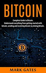 Bitcoin: Complete Guide To Bitcoin. Understand everything from getting started with bitcoin, sending and receiving bitcoin to mining bitcoin. (English Edition)