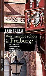 Wer mordet schon in Freiburg?: 11 Krimis und 125 Freizeittipps (Kriminelle Freizeitführer im GMEINER-Verlag)