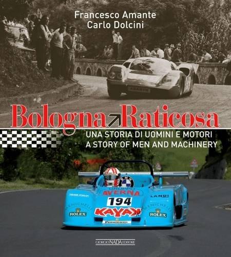 Bologna Raticosa. Una storia di uomini e motori-A story of men and machinery. Ediz. bilingue