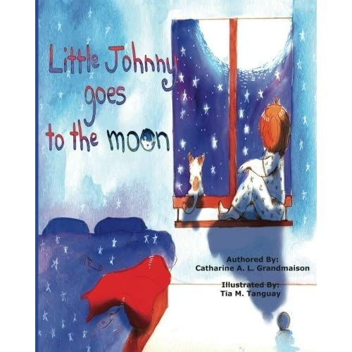 Little Johnny Goes To The Moon by Catharine A. L Grandmaison (2016-06-19)