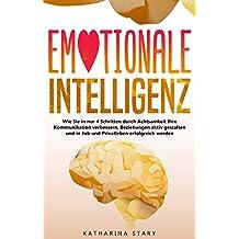Emotionale Intelligenz: Wie Sie in nur 4 Schritten durch Achtsamkeit Ihre Kommunikation verbessern, Beziehungen aktiv gestalten und in Job und Privatleben erfolgreich werden. (German Edition)