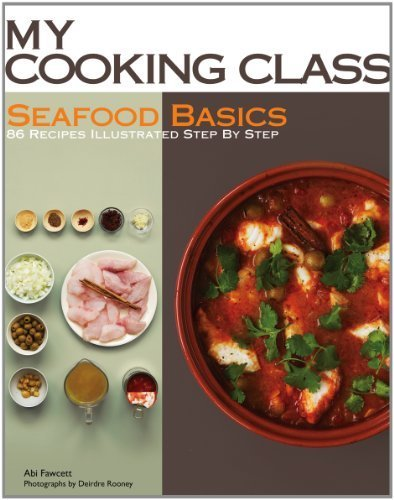 Seafood Basics: 86 Recipes Illustrated Step by Step (My Cooking Class) by Abi Fawcett (2012-07-19)