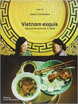 Vietnam exquis. Une cuisine entre ciel et terre de Linh Lê,Isabelle Rozenbaum (Photographies) ( 3 avril 2014 )