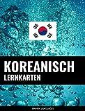 Koreanisch Lernkarten: 800 wichtige Koreanisch-Deutsch und Deutsch-Koreanisch Flashcards