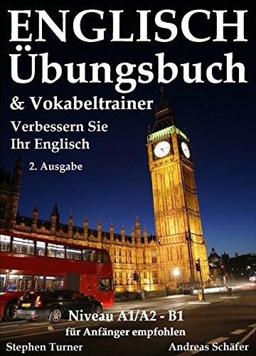 Englisch Übungsbuch und Vokabeltrainer - 2. Ausgabe: Verbessern Sie Ihr Englisch - Für Anfänger...