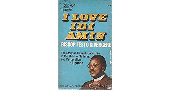 I Love Idi Amin: The Story of Triumph under Fire in the