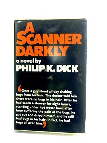 A scanner darkly by Philip K Dick (1977-08-01)
