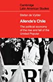 Allende's Chile: The Political Economy of the Rise and Fall of the Unidad Popular (Cambridge Latin American Studies)