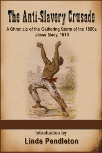 The Anti-Slavery Crusade:  A Chronicle of the Gathering Storm of the 1800s (Annotated) (English Edition)
