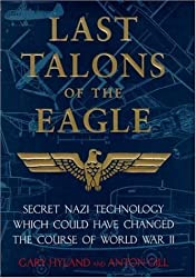Last Talons of the Eagle: Secret Nazi Aerospace Projects Which Almost Changed the Course of World War II by Gary Hyland (1998-11-05)