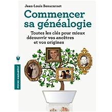 Commencer sa généalogie: Toutes les clés pour mieux découvrir vos ancêtres et vos origines