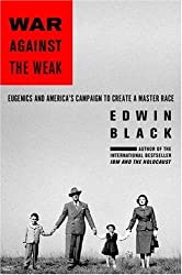 War Against the Weak: Eugenics and America's Campaign to Create a Master Race by Edwin Black (2008-09-25)