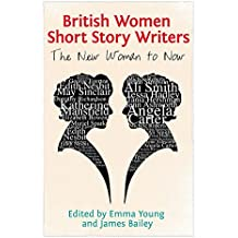 British Women Short Story Writers: The New Woman to Now