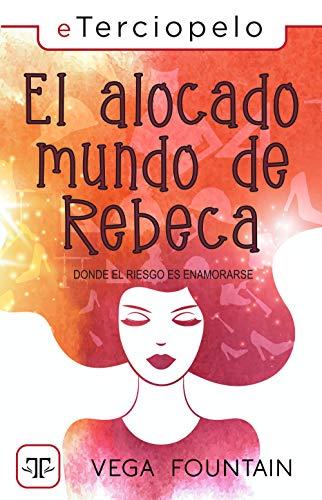 Leer Gratis El alocado mundo de Rebeca de Vega Fountain