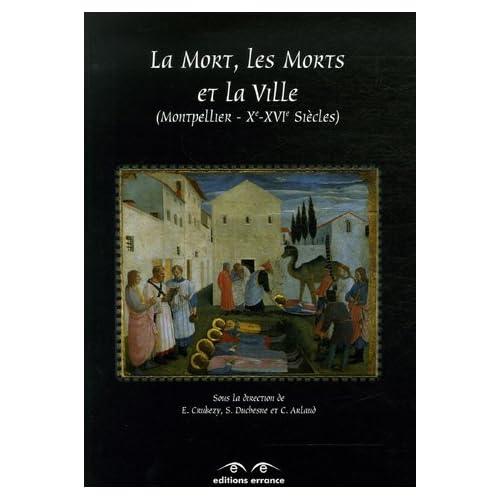La Mort, Les Morts et La ville : Saints-Côme-et-Damien, Montpellier Xe-XVIe siècles
